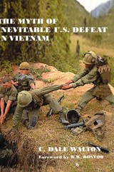 The Myth of Inevitable Us Defeat in Vietnam | C. Dale Walton |