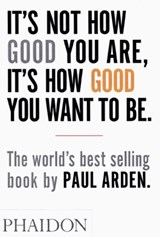 It's not how good you are, it's how good you want to be | Paul Arden |