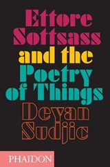 Ettore Sottsass and the Poetry of Things | Deyan Sudjic |