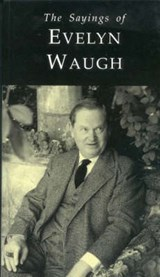 Sayings of Evelyn Waugh | Evelyn Waugh |