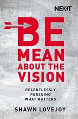 Be Mean about the Vision | Shawn Lovejoy |