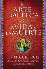 El arte tolteca de la vida y la muerte / The Toltec Art of Life and Death | Don Miguel Ruiz |