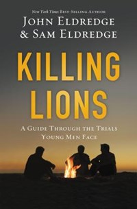 Killing Lions | John Eldredge ; Samuel Eldredge |