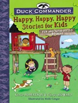 Duck Commander Happy, Happy, Happy Stories for Kids | Korie Robertson ; Chrys Howard |
