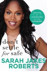 Don't Settle for Safe | Sarah Jakes Roberts |