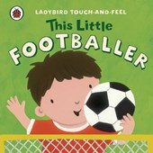 This Little Footballer: Ladybird Touch and Feel