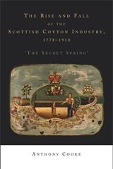 The Rise and Fall of the Scottish Cotton Industry, 1778-1914 | Anthony Cooke |
