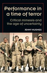 Performance in a Time of Terror | Jenny Hughes |