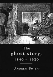 Ghost Story 1840 -1920 | Andrew Smith |