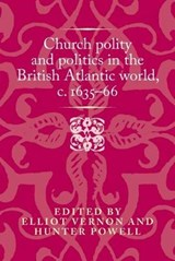 Church Polity in the British Atlantic World, C.1636-89 | Hunter Powell |
