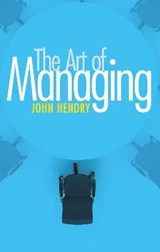 The Art of Managing | John Hendry |