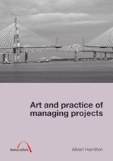 Art and Practice of Managing Projects | A Hamilton |