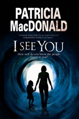 I See You: Assumed Identities and Psychological Suspense | Patricia Macdonald |