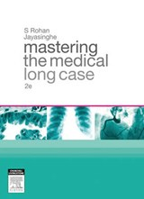 Mastering the Medical Long Case | Rohan Jayasinghe |