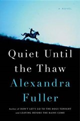 Quiet Until the Thaw | Alexandra Fuller |