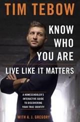 Know Who You Are. Live Like It Matters. | Tim Tebow |