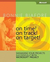 On Time! On Track! On Target! Managing Your Projects Successfully with Microsoft Project | Bonnie Biafore |