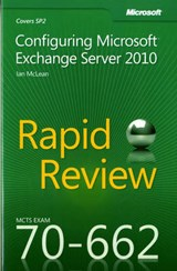 MCTS 70-662 Rapid Review - Configuring Microsoft Exchange Server | Ian McLean |