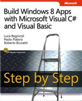 Build Windows 8 Apps with Microsoft Visual C# and Visual Basic Step by Step | Luca Regnicoli |