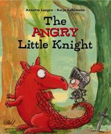 The Angry Little Knight | Annette Langen |