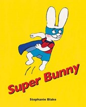 Super Bunny! | Stephanie Blake |