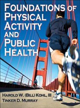Foundations of Physical Activity and Public Health | Kohl, Harold W., Iii, Ph.D. ; Murray, Tinker D., Ph.D. |