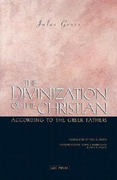 The Divinization of the Christian According to the Greek Fathers