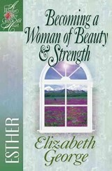 Becoming a Woman of Beauty and Strength | Elizabeth ; Esther George |