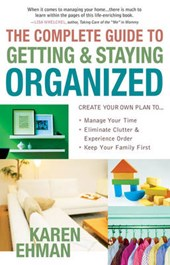 The Complete Guide to Getting & Staying Organized
