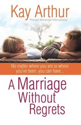 A Marriage Without Regrets | Kay Arthur |