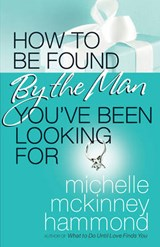 How to Be Found by the Man You've Been Looking for | Michelle Mckinney Hammond |