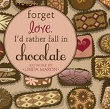 Forget Love, I'd Rather Fall in Chocolate | auteur onbekend |