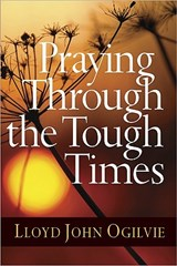 Praying Through the Tough Times | Lloyd John Ogilvie |