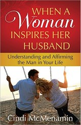 When a Woman Inspires Her Husband | Cindi McMenamin |