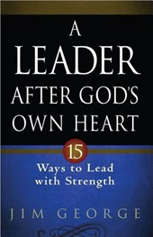 A Leader After God's Own Heart | Jim George |