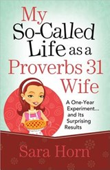 My So-Called Life as a Proverbs 31 Wife | Sara Horn |