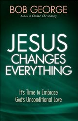 Jesus Changes Everything | Bob George |