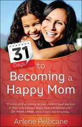 31 Days to Becoming a Happy Mom | Arlene Pellicane |