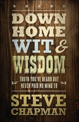 Down Home Wit and Wisdom | Steve Chapman; Annie Chapman |