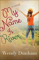 My Name Is River | Wendy Dunham |