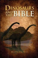 Dinosaurs and the Bible | Brian Thomas |