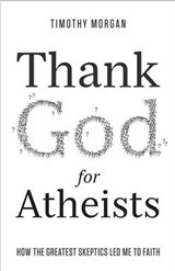 Thank God for Atheists | Timothy Morgan |