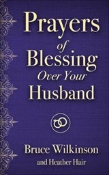 Prayers of Blessings over Your Husband | Bruce, Wilkinson ; Hair, Heather |