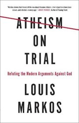 Atheism on Trial | Louis Markos Markos |