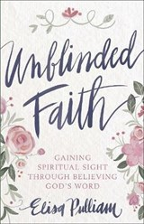 Unblinded Faith | Elisa Pulliam |