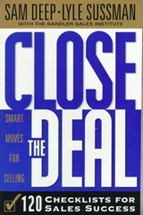 Close the Deal | Deep, Sam ; Sussman, Lyle ; Sandler Sales Institute |