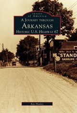 A Journey Through Arkansas Historic U.S. Highway | Ray Hanley |