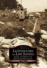 Lighthouses and Life Saving Along the Maine and New Hampshire Coast | James Claflin |