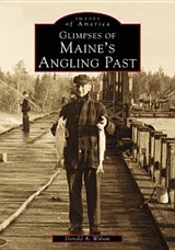 Glimpses of Maine's Angling Past | Donald A. Wilson |