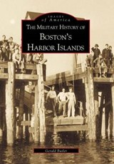 The Military History of Boston's Harbor Islands | Gerald Butler |